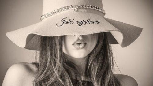Jesteś wyjątkowa - kobieta w kapeluszu. jak zacząć działać
