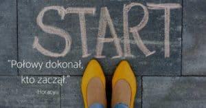 Jak zacząć działać – szybki sposób na wystartowanie!